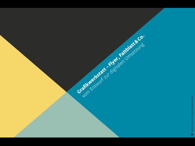 Grafikwerkstatt: Flyer, Faltblatt & Co. – vom Entwurf zur digitalen Umsetzung [online]